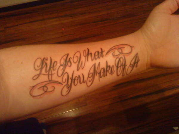 39 life is what you make of it 39 tattoo for Life is good tattoo