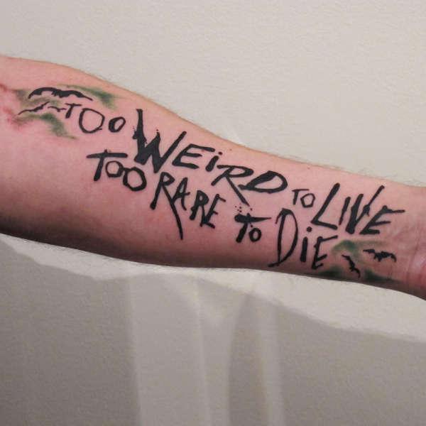 too weird to live too rare to die tattoo