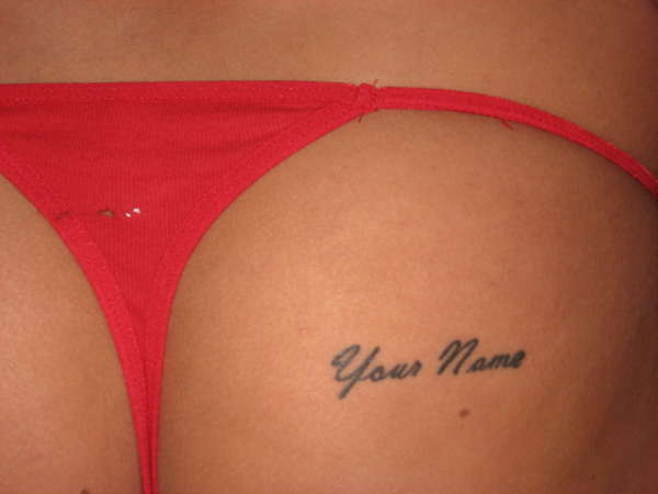 your name on my ass tattoo