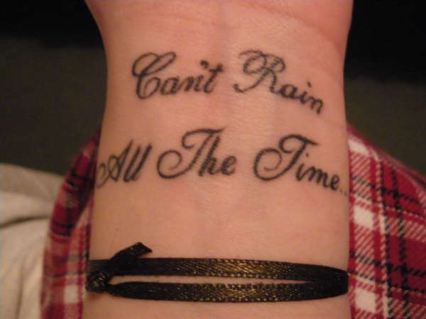 Can't Rain All The Time Tattoo