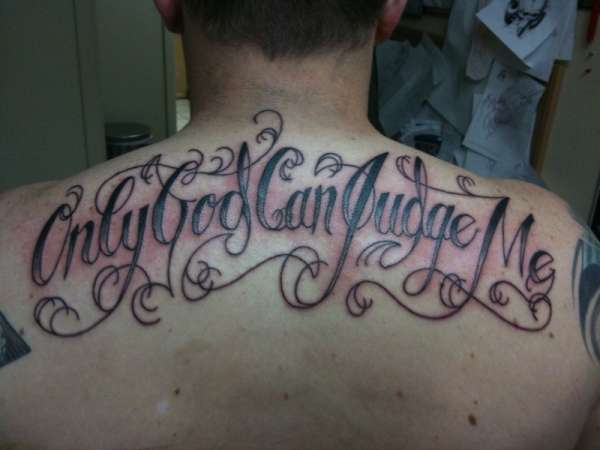 """""""Only God Can Judge Me"""" tattoo"""
